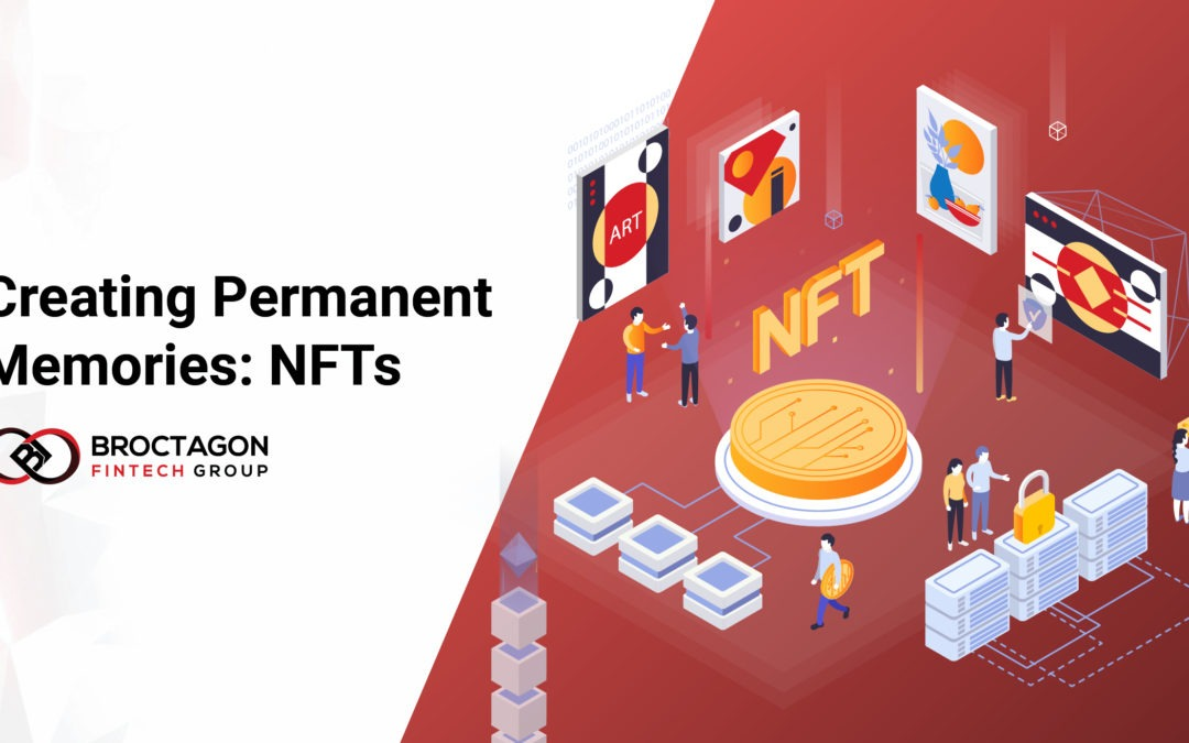 Creating Permanent Memories with NFTs – Non Fungible Tokens