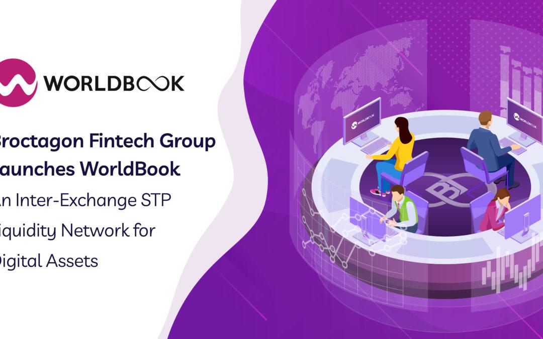 Broctagon Fintech Group Launches WorldBook, An Inter-Exchange STP Liquidity Network for Digital Assets